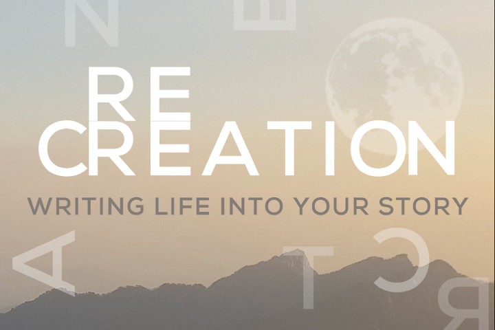 Re-Creation: Writing Life into Your Story